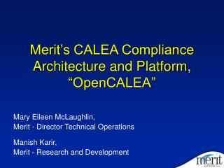 "Merit's CALEA Compliance Architecture and Platform, ""OpenCALEA"""