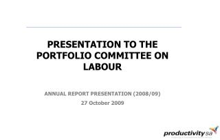 PRESENTATION TO THE PORTFOLIO COMMITTEE ON LABOUR ANNUAL REPORT PRESENTATION (2008/09)