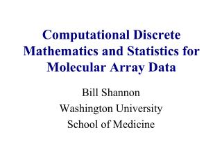 Computational Discrete Mathematics and Statistics for Molecular Array Data