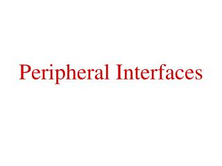Peripheral Interfaces