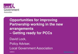 Opportunities for improving Partnership working in the new arrangements  – Getting ready for PCCs
