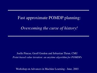Fast approximate POMDP planning: Overcoming the curse of history!