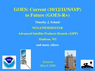 GOES: Current (10/12/11/N/O/P) to Future (GOES-R+)