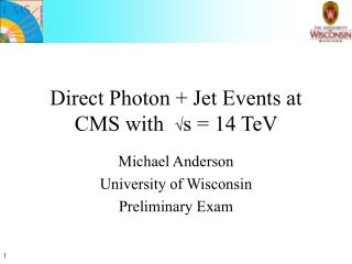 Direct Photon + Jet Events at CMS with   Ö s = 14 TeV