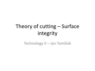 Theory of cutting – Surface integrity
