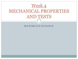 Week 4 MECHANICAL PROPERTIES AND TESTS