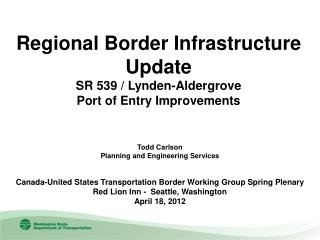 Regional Border Infrastructure Update SR 539 / Lynden-Aldergrove  Port of Entry Improvements