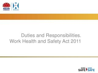 Duties and Responsibilities.  Work Health and Safety Act 2011