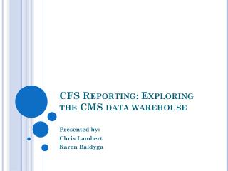 CFS Reporting: Exploring the CMS data warehouse