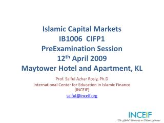 Prof. Saiful  Azhar  Rosly,  Ph.D International  Center for Education in Islamic Finance (INCEIF)