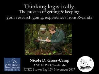 Nicole D. Gross-Camp ANE ES PhD Candidate CTEC Brown Bag 15 th  November 2007