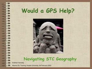 Would a GPS Help?