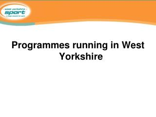 Programmes running in West Yorkshire