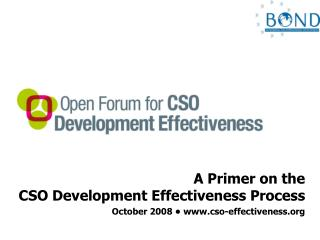A Primer on the  CSO Development Effectiveness Process October 2008  •  cso-effectiveness