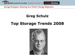 Greg Schulz Top Storage Trends 2008