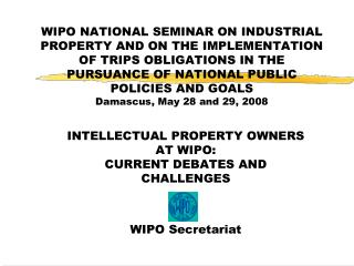 INTELLECTUAL PROPERTY OWNERS AT WIPO:   CURRENT DEBATES AND CHALLENGES WIPO Secretariat