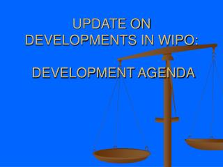 UPDATE ON DEVELOPMENTS IN WIPO:  DEVELOPMENT AGENDA