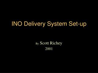 INO Delivery System Set-up