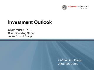 Investment Outlook Girard Miller, CFA Chief Operating Officer Janus Capital Group