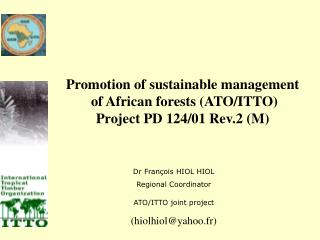 Promotion of sustainable management  of African forests (ATO/ITTO) Project PD 124/01 Rev.2 (M)