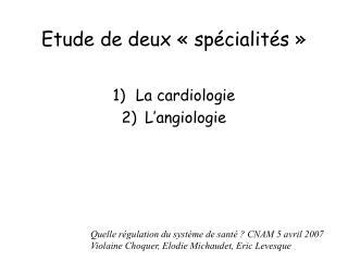 Etude de deux «spécialités»