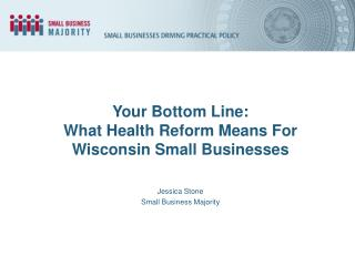 Your Bottom Line:  What Health Reform Means For Wisconsin Small Businesses