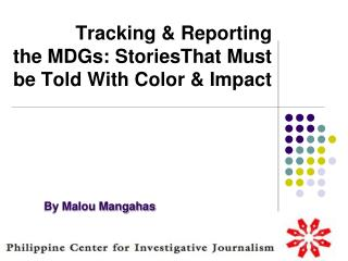 Tracking & Reporting  the MDGs: StoriesThat Must be Told With Color & Impact