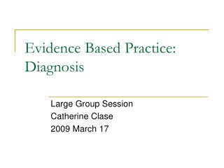 Evidence Based Practice: Diagnosis