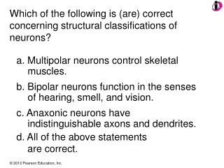a. Multipolar neurons control skeletal muscles.