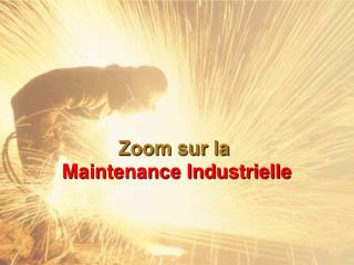 Zoom sur la  Maintenance Industrielle