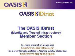 The OASIS IDtrust  (I dentity and Trusted Infrastructure ) M ember Section
