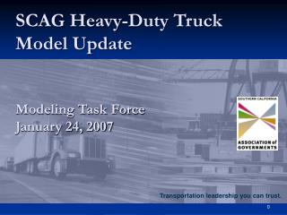 SCAG Heavy-Duty Truck Model Update Modeling Task Force January 24, 2007