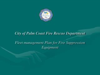 City of Palm Coast Fire Rescue Department Fleet management Plan for Fire Suppression Equipment