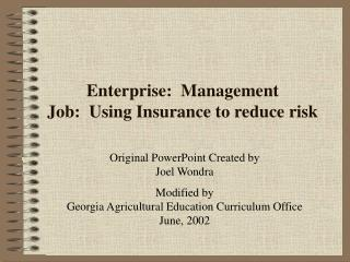 Enterprise:  Management Job:  Using Insurance to reduce risk