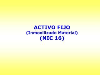 ACTIVO FIJO (Inmovilizado Material) (NIC 16)