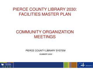 PIERCE COUNTY LIBRARY 2030: FACILITIES MASTER PLAN COMMUNITY ORGANIZATION MEETINGS