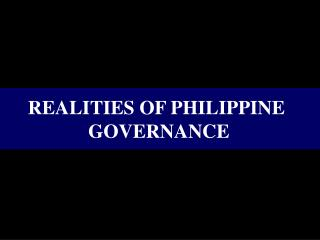 REALITIES OF PHILIPPINE  GOVERNANCE