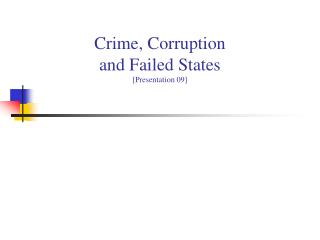 Crime, Corruption  and Failed States [Presentation 09]