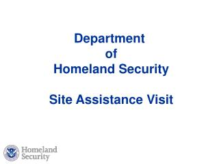 Department  of  Homeland Security  Site Assistance Visit