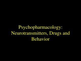 Psychopharmacology: Neurotransmitters, Drugs and Behavior