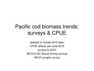 Pacific cod biomass trends: surveys & CPUE