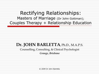 Rectifying Relationships:  Masters of Marriage  (Dr John Gottman); Couples Therapy + Relationship Education