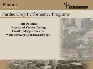 Phil DeVillez Director of Variety Testing Email: pld@purdue Web: agry.purdue/pcpp