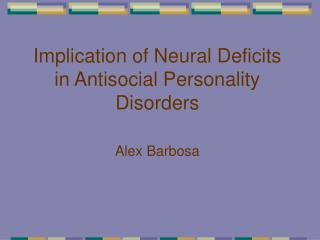 Implication of Neural Deficits in Antisocial Personality Disorders