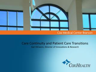 Care Continuity and Patient Care Transitions Kari DiCianni, Director of Innovations & Research
