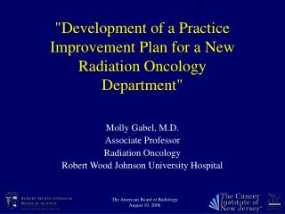 """Development of a Practice Improvement Plan for a New Radiation Oncology Department"""