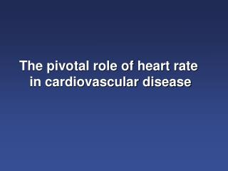 The pivotal role of heart rate  in cardiovascular disease