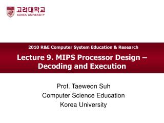 Lecture 9. MIPS Processor Design – Decoding and Execution