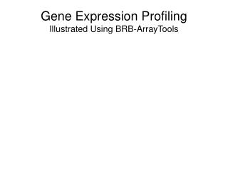 Gene Expression Profiling  Illustrated Using BRB-ArrayTools