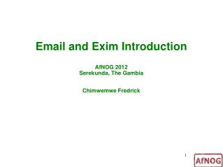 Email and Exim Introduction AfNOG 2012 Serekunda, The Gambia Chimwemwe Fredrick